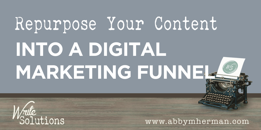 Repurpose your content into a digital marketing funnel