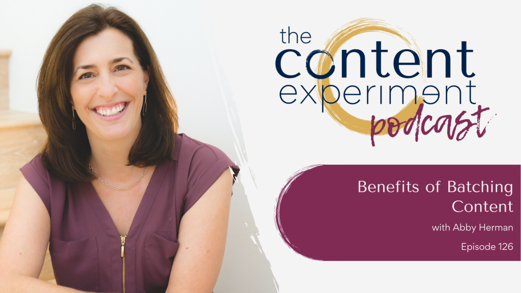 Abby Herman | Benefits of Batching Content